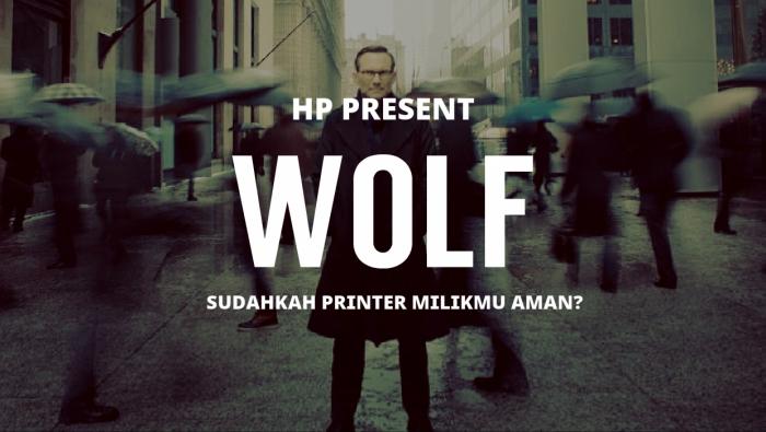 HP Presents 'THE WOLF' – Apakah Data-Data Penting Milikmu SudahAman?